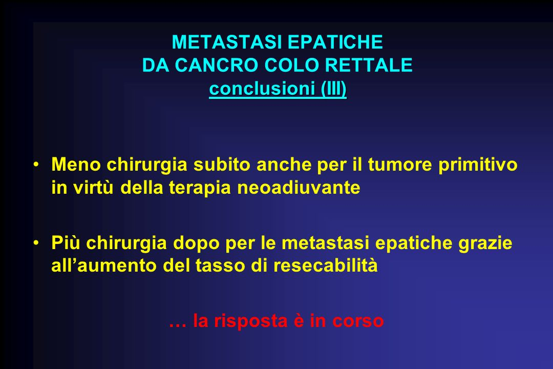 Meno chirurgia subito anche per il tumore primitivo in virtù della terapia neoadiuvante Più chirurgia dopo per le metastasi epatiche grazie allaumento