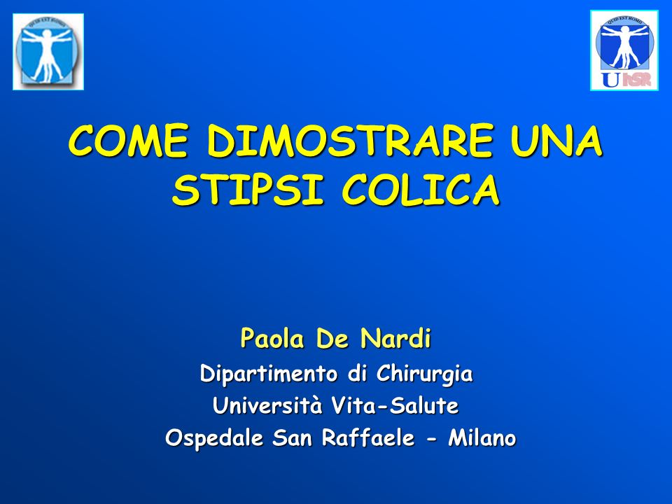 COME DIMOSTRARE UNA STIPSI COLICA Paola De Nardi Dipartimento di Chirurgia Università Vita-Salute Ospedale San Raffaele - Milano Ospedale San Raffaele