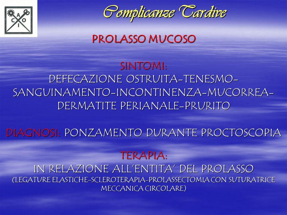 PROLASSO MUCOSO SINTOMI: DEFECAZIONE OSTRUITA-TENESMO- SANGUINAMENTO-INCONTINENZA-MUCORREA- DERMATITE PERIANALE-PRURITO DIAGNOSI: PONZAMENTO DURANTE P