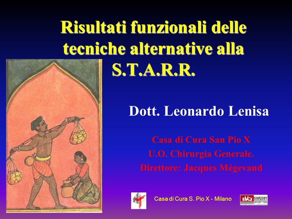 Risultati funzionali delle tecniche alternative alla S.T.A.R.R. Casa di Cura San Pio X U.O. Chirurgia Generale. Direttore: Jacques Mégevand Dott. Leon