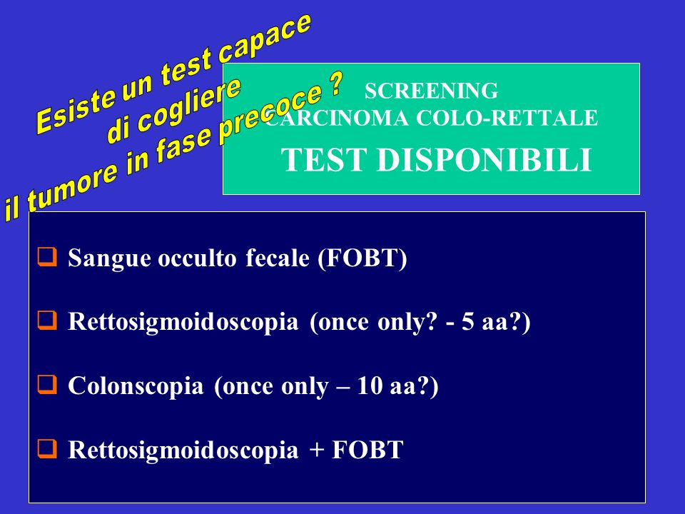 Sangue occulto fecale (FOBT) Rettosigmoidoscopia (once only.