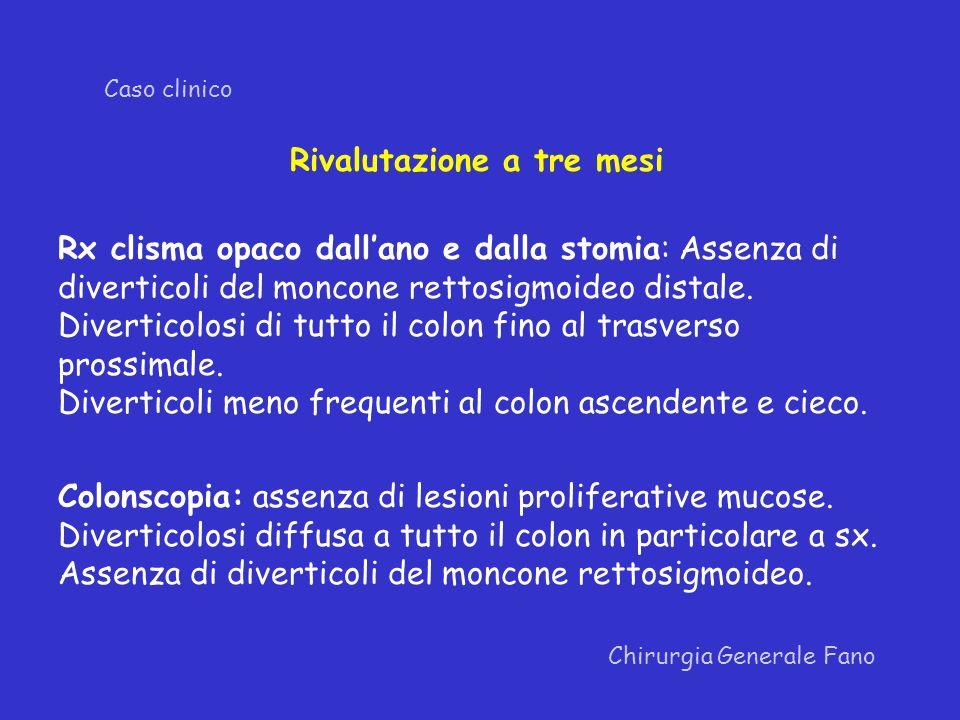 Chirurgia Generale Fano Caso clinico Rivalutazione a tre mesi Rx clisma opaco dallano e dalla stomia: Assenza di diverticoli del moncone rettosigmoideo distale.
