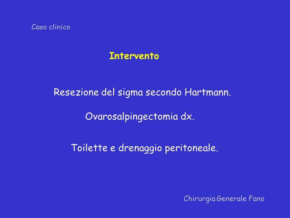 Caso clinico Intervento Resezione del sigma secondo Hartmann. Ovarosalpingectomia dx. Toilette e drenaggio peritoneale.