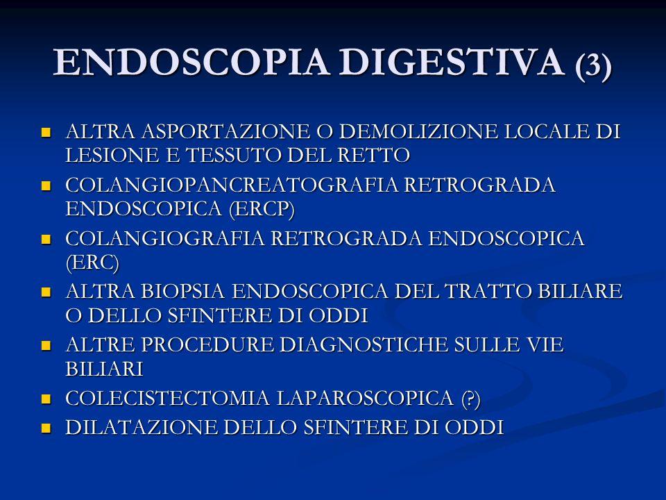 ENDOSCOPIA DIGESTIVA (3) ALTRA ASPORTAZIONE O DEMOLIZIONE LOCALE DI LESIONE E TESSUTO DEL RETTO ALTRA ASPORTAZIONE O DEMOLIZIONE LOCALE DI LESIONE E T