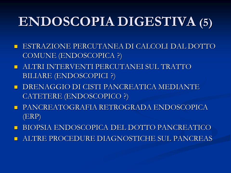ENDOSCOPIA DIGESTIVA (5) ESTRAZIONE PERCUTANEA DI CALCOLI DAL DOTTO COMUNE (ENDOSCOPICA ?) ESTRAZIONE PERCUTANEA DI CALCOLI DAL DOTTO COMUNE (ENDOSCOP