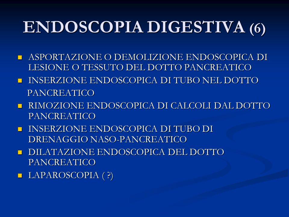 ENDOSCOPIA DIGESTIVA (6) ASPORTAZIONE O DEMOLIZIONE ENDOSCOPICA DI LESIONE O TESSUTO DEL DOTTO PANCREATICO ASPORTAZIONE O DEMOLIZIONE ENDOSCOPICA DI L