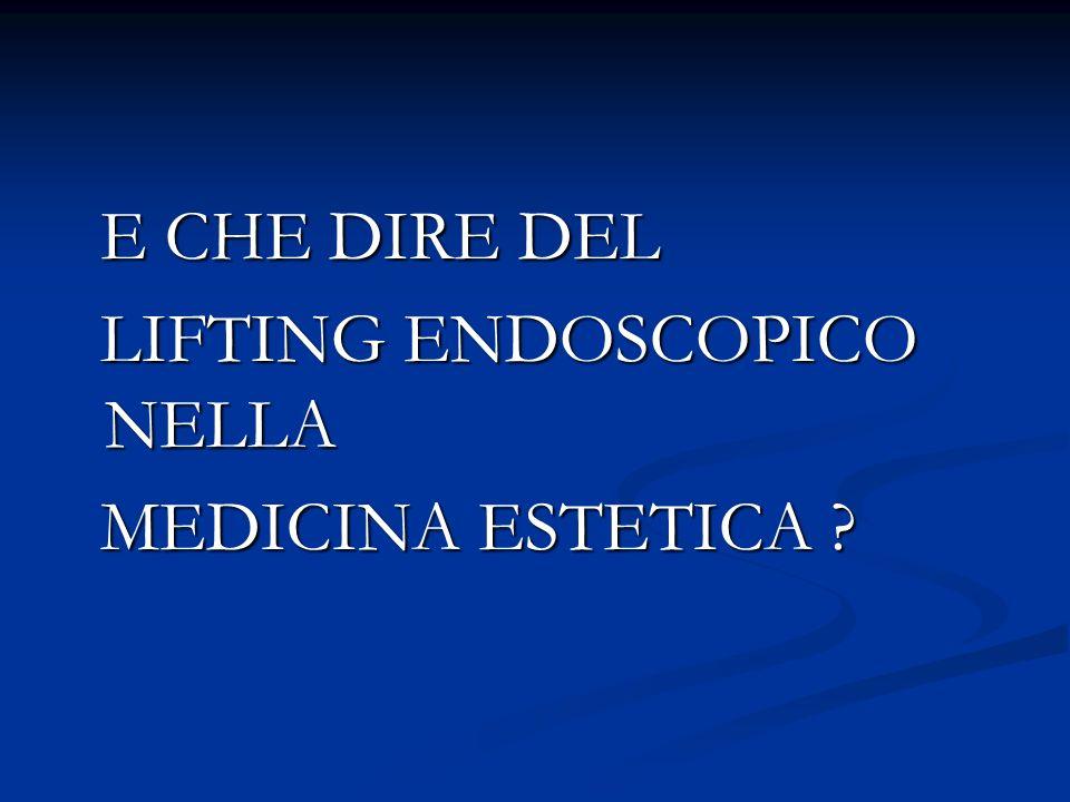 E CHE DIRE DEL E CHE DIRE DEL LIFTING ENDOSCOPICO NELLA LIFTING ENDOSCOPICO NELLA MEDICINA ESTETICA ? MEDICINA ESTETICA ?