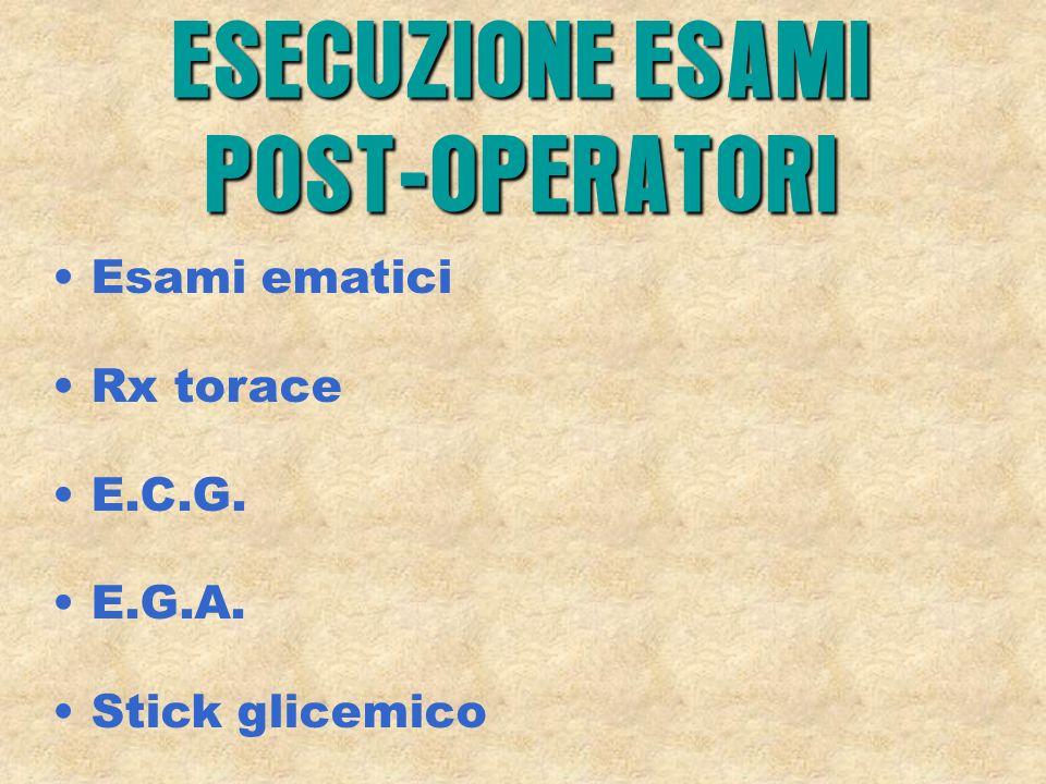 Esami ematici Rx torace E.C.G. E.G.A. Stick glicemico ESECUZIONE ESAMI POST-OPERATORI