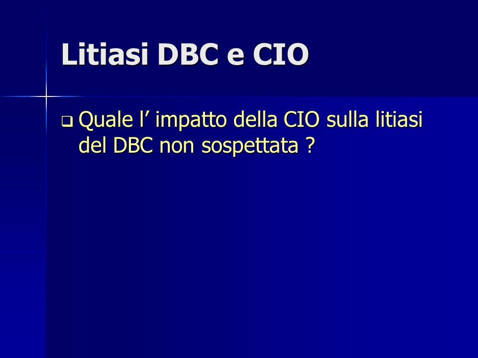 Litiasi DBC e CIO Quale l impatto della CIO sulla litiasi del DBC non sospettata ? Quale l impatto della CIO sulla litiasi del DBC non sospettata ?