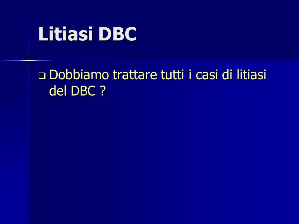 Litiasi DBC Dobbiamo trattare tutti i casi di litiasi del DBC .