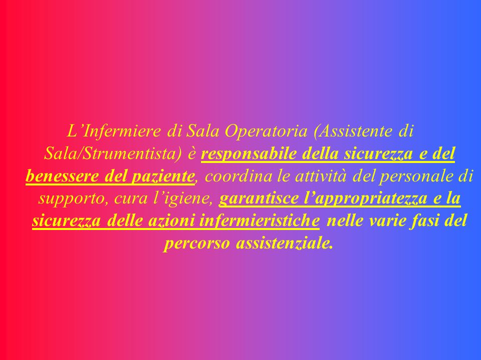 LInfermiere di Sala Operatoria (Assistente di Sala/Strumentista) è responsabile della sicurezza e del benessere del paziente, coordina le attività del