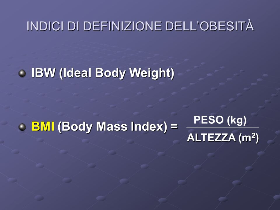 GENERALITÀ (1) sottopesoBMI < 18,5 sottopesoBMI < 18,5 normopesoBMI = 18,5-25 normopesoBMI = 18,5-25 sovrappesoBMI = 25-30 sovrappesoBMI = 25-30 obesoBMI > 30 obesoBMI > 30 obeso patologicoBMI > 35 obeso patologicoBMI > 35 grande obesoBMI > 40 grande obesoBMI > 40 super obeso BMI > 50 super obeso BMI > 50