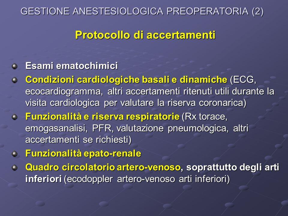 GESTIONE ANESTESIOLOGICA PREOPERATORIA (2) Protocollo di accertamenti Esami ematochimici Condizioni cardiologiche basali e dinamiche (ECG, ecocardiogr