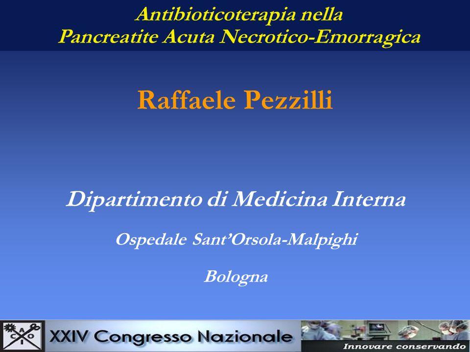 Raffaele Pezzilli Dipartimento di Medicina Interna Ospedale SantOrsola-Malpighi Bologna Antibioticoterapia nella Pancreatite Acuta Necrotico-Emorragic