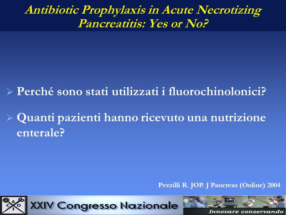 Antibiotic Prophylaxis in Acute Necrotizing Pancreatitis: Yes or No? Perché sono stati utilizzati i fluorochinolonici? Quanti pazienti hanno ricevuto