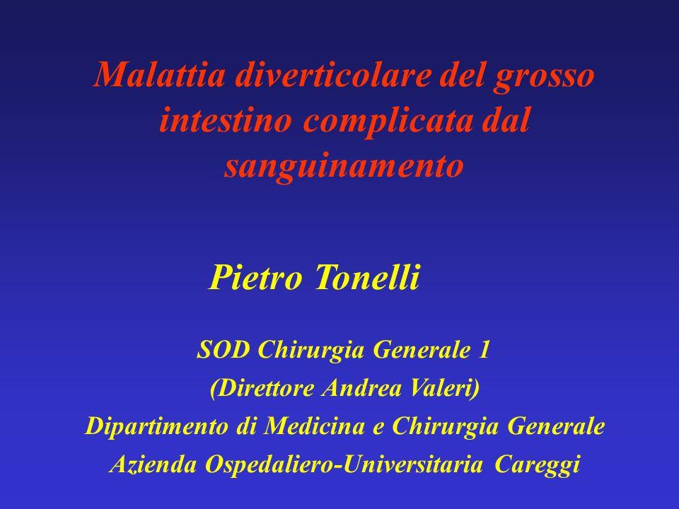 Malattia diverticolare del grosso intestino complicata dal sanguinamento Pietro Tonelli SOD Chirurgia Generale 1 (Direttore Andrea Valeri) Dipartiment