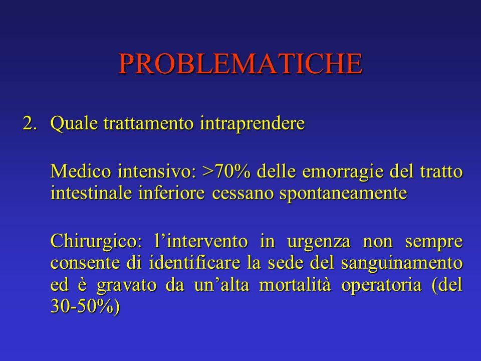 PROBLEMATICHE 2.Quale trattamento intraprendere 2.Quale trattamento intraprendere Medico intensivo: >70% delle emorragie del tratto intestinale inferi
