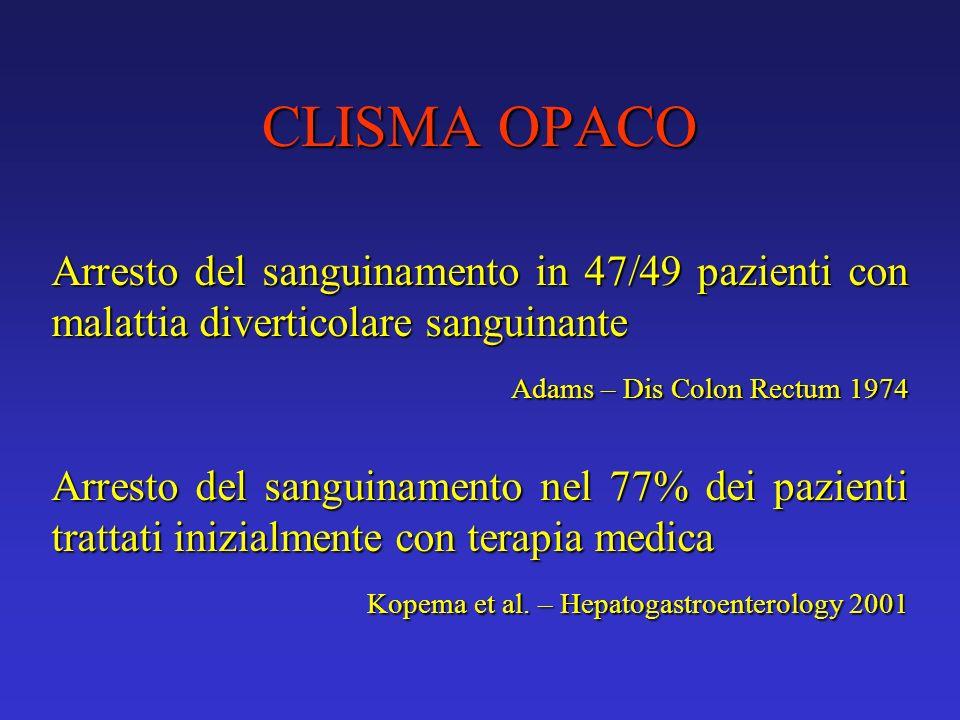 CLISMA OPACO Arresto del sanguinamento in 47/49 pazienti con malattia diverticolare sanguinante Adams – Dis Colon Rectum 1974 Arresto del sanguinament