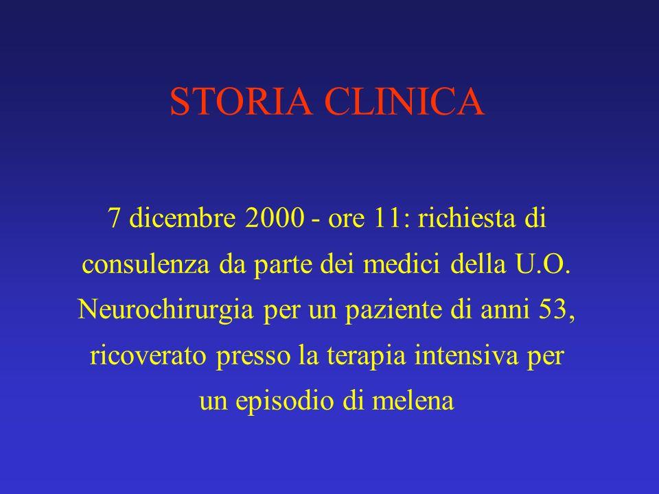 STORIA CLINICA 7 dicembre 2000 - ore 11: richiesta di consulenza da parte dei medici della U.O. Neurochirurgia per un paziente di anni 53, ricoverato