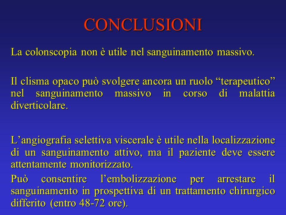 CONCLUSIONI La colonscopia non è utile nel sanguinamento massivo. Il clisma opaco può svolgere ancora un ruolo terapeutico nel sanguinamento massivo i