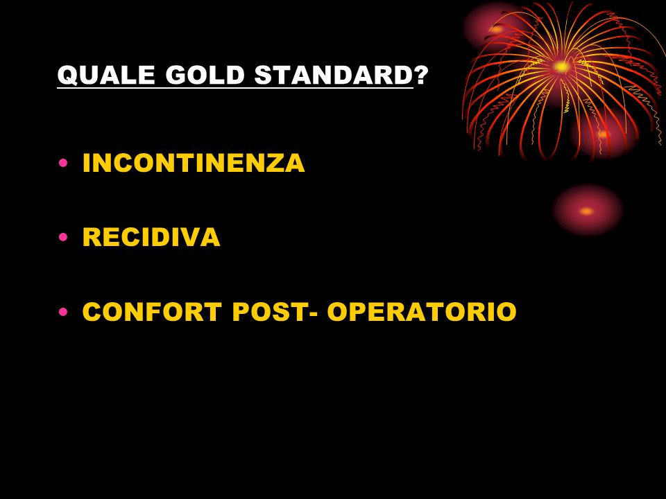 QUALE GOLD STANDARD? INCONTINENZA RECIDIVA CONFORT POST- OPERATORIO