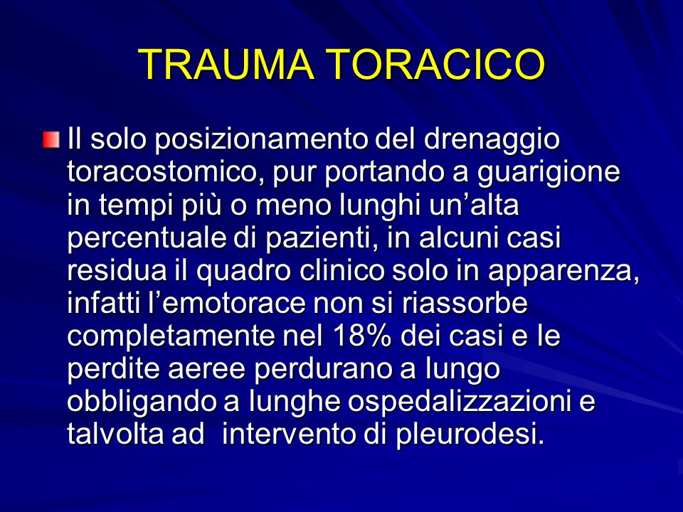 TRAUMA TORACICO Il solo posizionamento del drenaggio toracostomico, pur portando a guarigione in tempi più o meno lunghi unalta percentuale di pazient