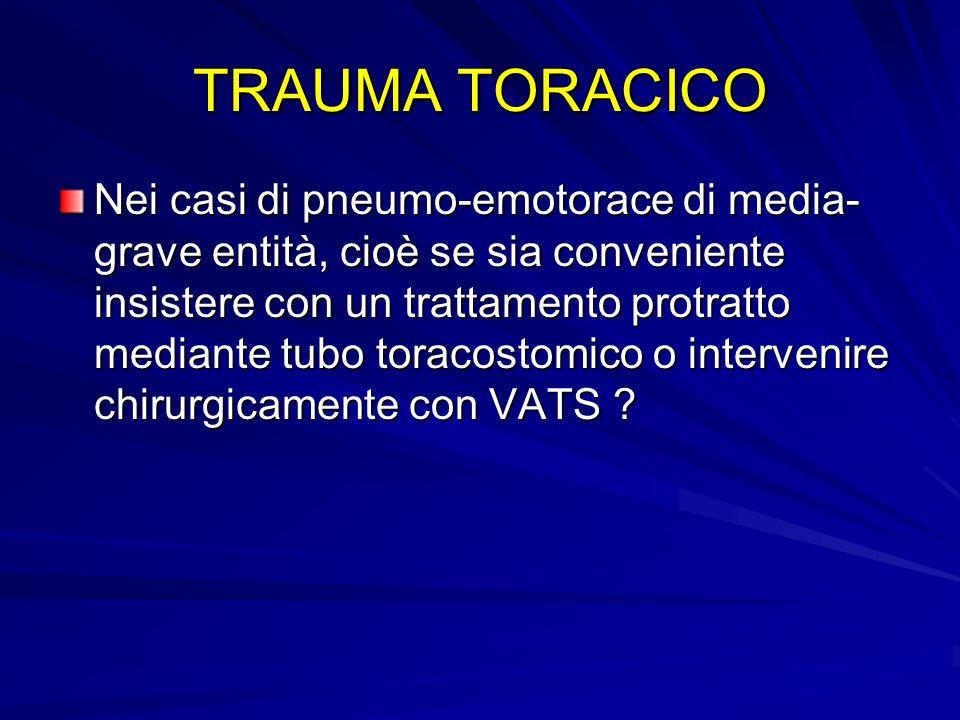TRAUMA TORACICO Nei casi di pneumo-emotorace di media- grave entità, cioè se sia conveniente insistere con un trattamento protratto mediante tubo tora