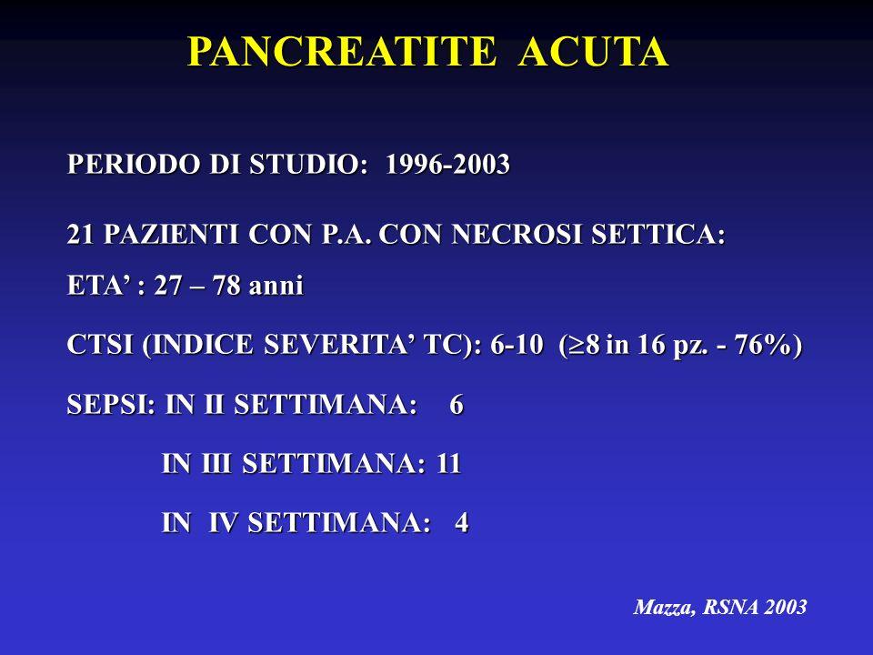 PERIODO DI STUDIO: 1996-2003 21 PAZIENTI CON P.A. CON NECROSI SETTICA: ETA : 27 – 78 anni CTSI (INDICE SEVERITA TC): 6-10 ( 8 in 16 pz. - 76%) SEPSI: