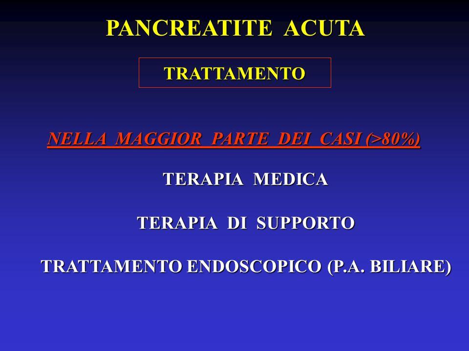 NELLA MAGGIOR PARTE DEI CASI (>80%) TERAPIA MEDICA TERAPIA DI SUPPORTO TRATTAMENTO ENDOSCOPICO (P.A. BILIARE) TRATTAMENTO PANCREATITE ACUTA
