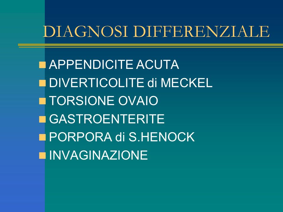 DIAGNOSI DIFFERENZIALE APPENDICITE ACUTA DIVERTICOLITE di MECKEL TORSIONE OVAIO GASTROENTERITE PORPORA di S.HENOCK INVAGINAZIONE