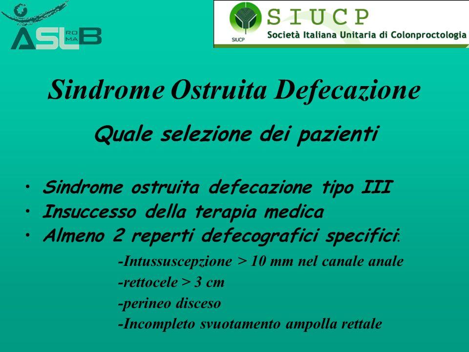 Sindrome Ostruita Defecazione Quale selezione dei pazienti Sindrome ostruita defecazione tipo III Insuccesso della terapia medica Almeno 2 reperti def