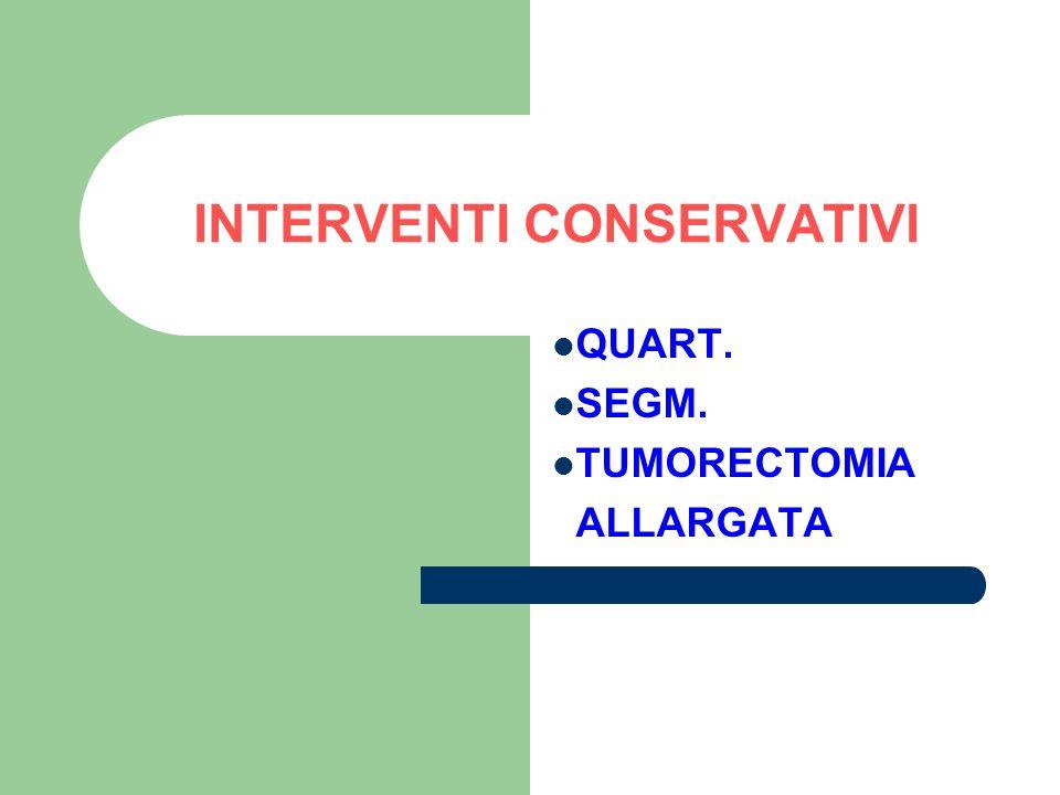 INTERVENTI CONSERVATIVI QUART. SEGM. TUMORECTOMIA ALLARGATA