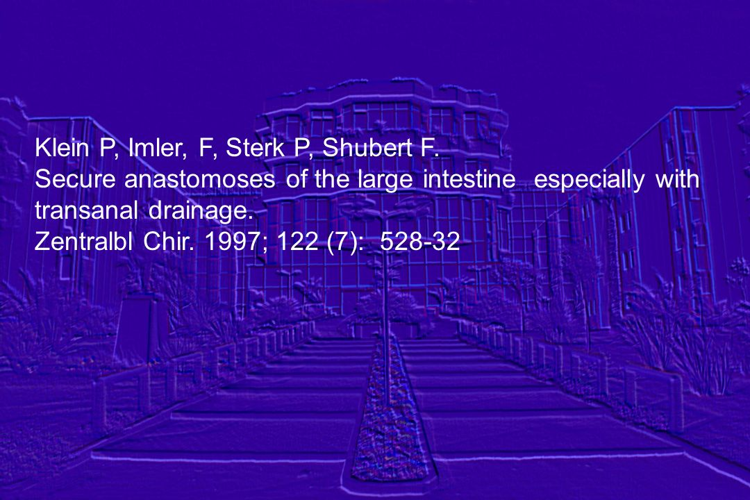 Klein P, Imler, F, Sterk P, Shubert F. Secure anastomoses of the large intestine especially with transanal drainage. Zentralbl Chir. 1997; 122 (7): 52