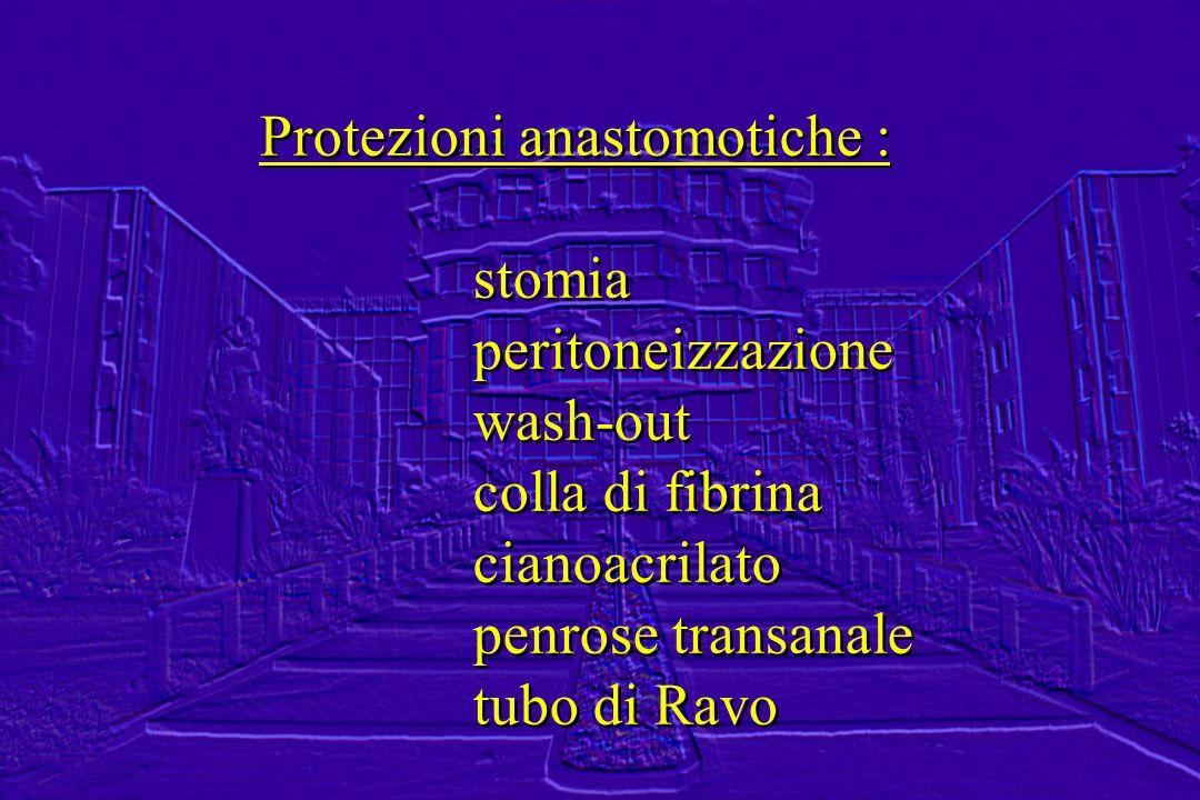 Protezioni anastomotiche : stomia peritoneizzazione wash-out colla di fibrina cianoacrilato penrose transanale tubo di Ravo Protezioni anastomotiche :