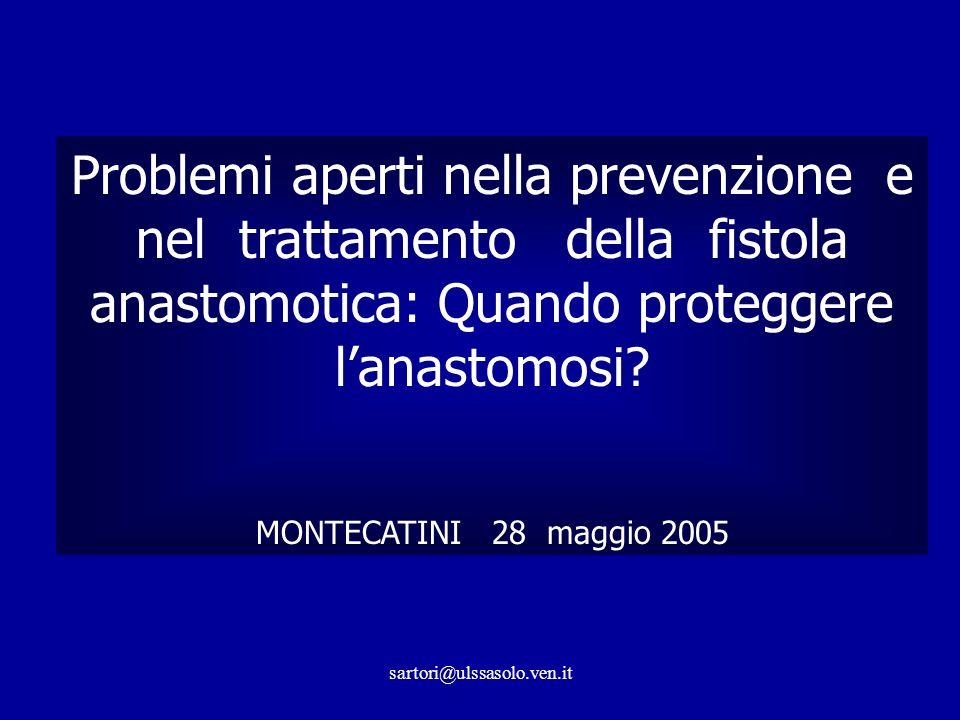sartori@ulssasolo.ven.it Problemi aperti nella prevenzione e nel trattamento della fistola anastomotica: Quando proteggere lanastomosi.