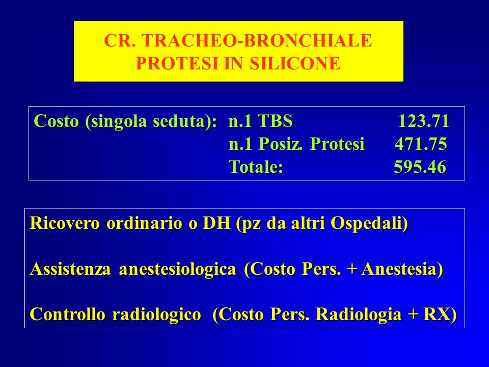 CR. TRACHEO-BRONCHIALE PROTESI IN SILICONE Costo (singola seduta): n.1 TBS 123.71 n.1 Posiz. Protesi 471.75 n.1 Posiz. Protesi 471.75 Totale: 595.46 T