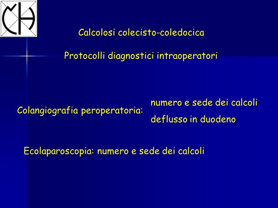 Colangiografia peroperatoria: Ecolaparoscopia: numero e sede dei calcoli numero e sede dei calcoli deflusso in duodeno Calcolosi colecisto-coledocica Protocolli diagnostici intraoperatori
