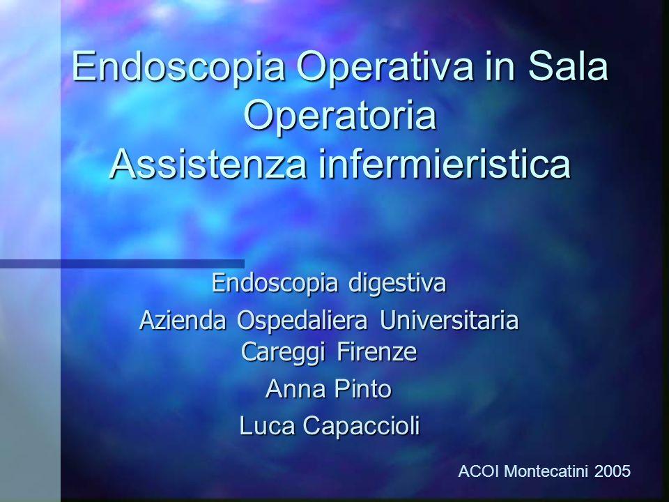 Endoscopia Operativa in Sala Operatoria Assistenza infermieristica Endoscopia digestiva Azienda Ospedaliera Universitaria Careggi Firenze Anna Pinto L
