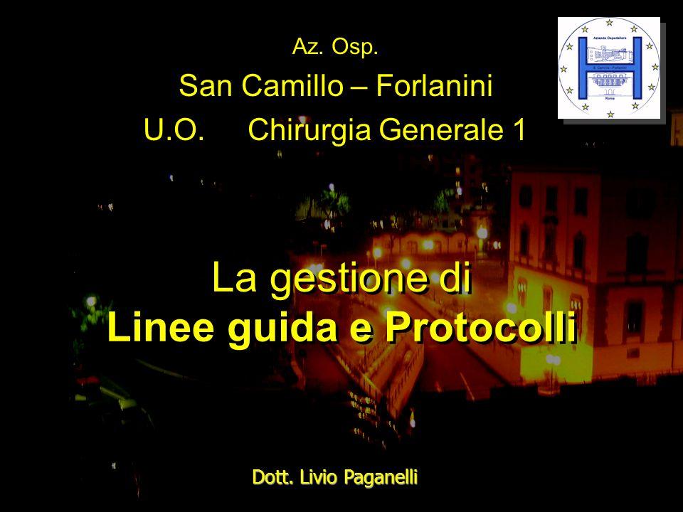 La gestione di Linee guida e Protocolli Az. Osp. San Camillo – Forlanini U.O. Chirurgia Generale 1 Dott. Livio Paganelli