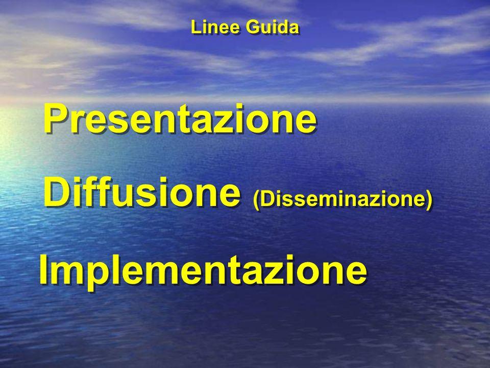 Presentazione Diffusione (Disseminazione) Presentazione Diffusione (Disseminazione) Implementazione Linee Guida