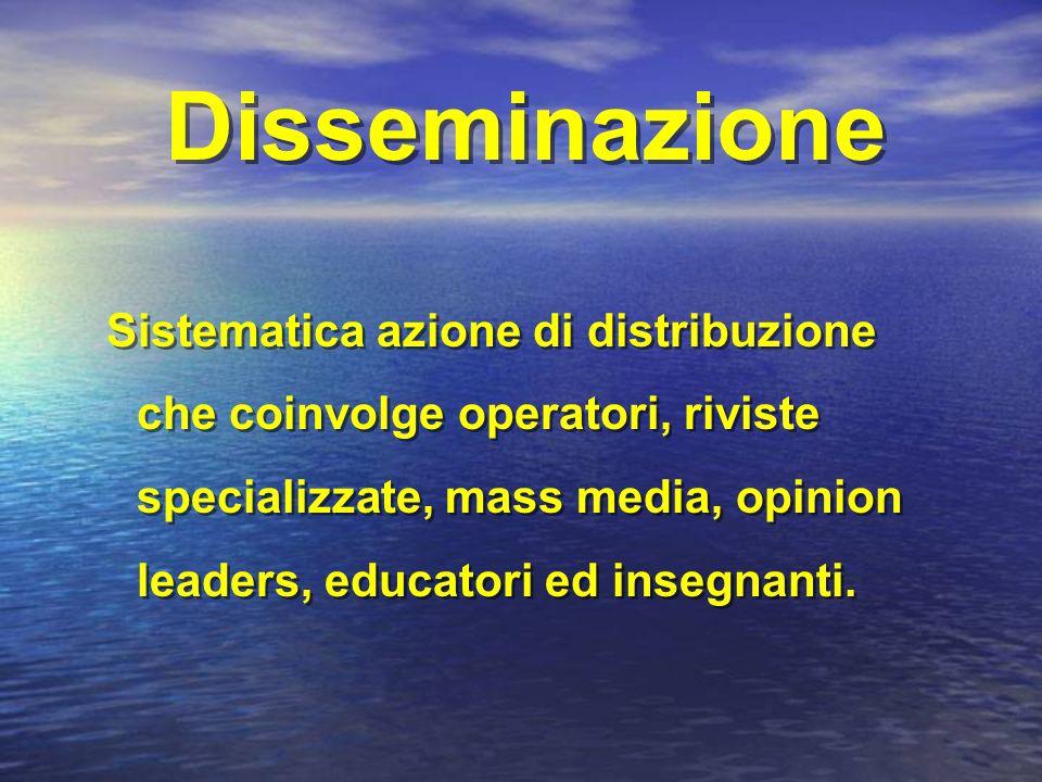 Disseminazione Sistematica azione di distribuzione che coinvolge operatori, riviste specializzate, mass media, opinion leaders, educatori ed insegnanti.