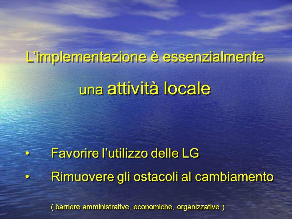 Limplementazione è essenzialmente una attività locale Favorire lutilizzo delle LG Rimuovere gli ostacoli al cambiamento ( barriere amministrative, eco