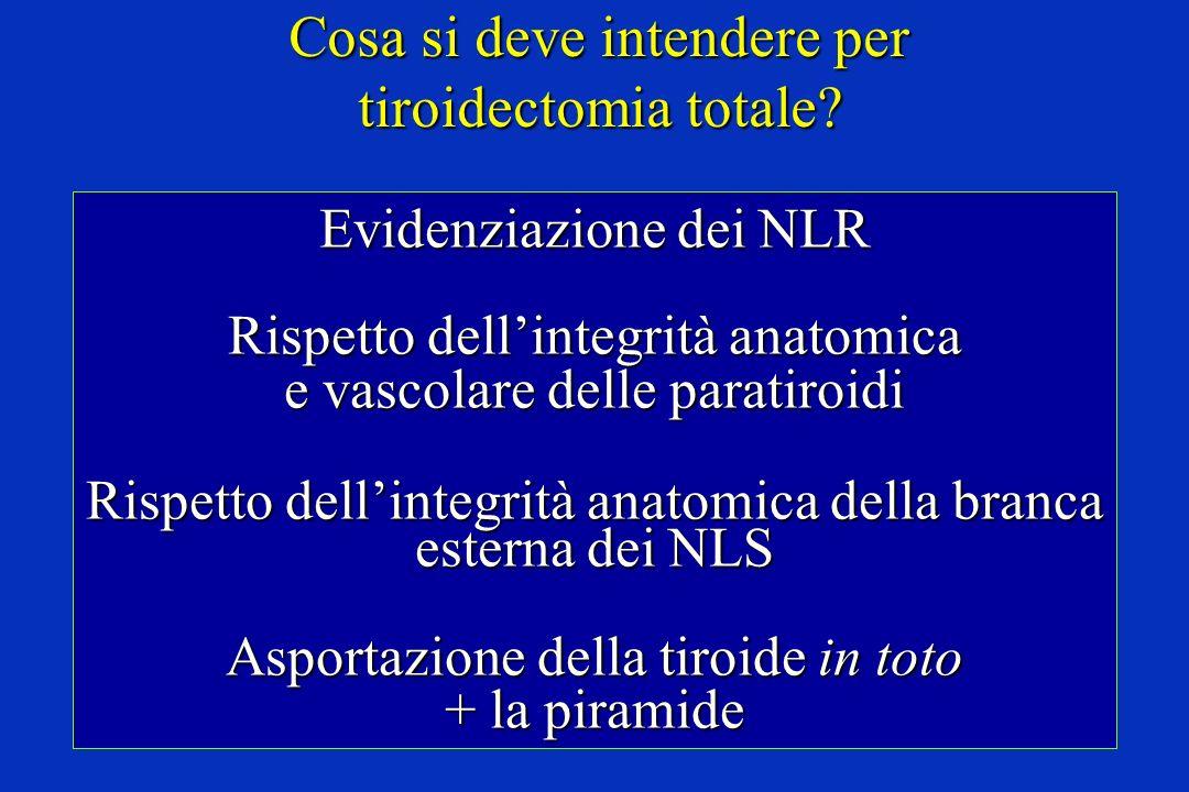 Cosa si deve intendere per tiroidectomia totale? Evidenziazione dei NLR Rispetto dellintegrità anatomica e vascolare delle paratiroidi Rispetto dellin