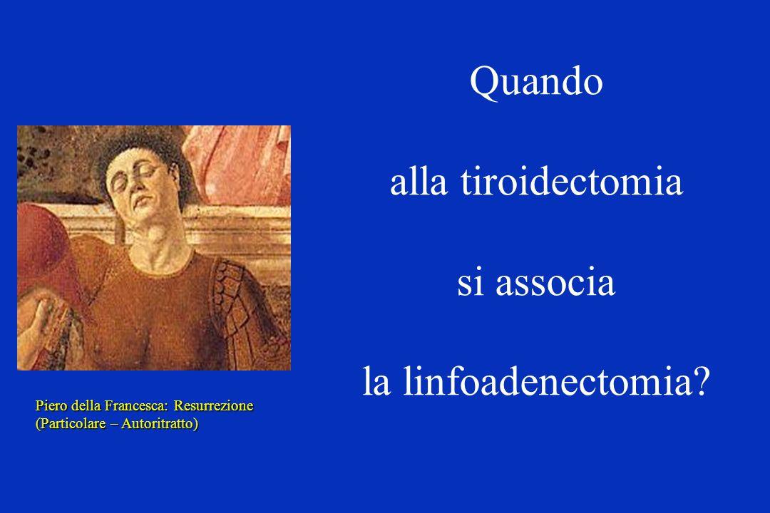 Quando alla tiroidectomia si associa la linfoadenectomia? Piero della Francesca: Resurrezione (Particolare – Autoritratto)