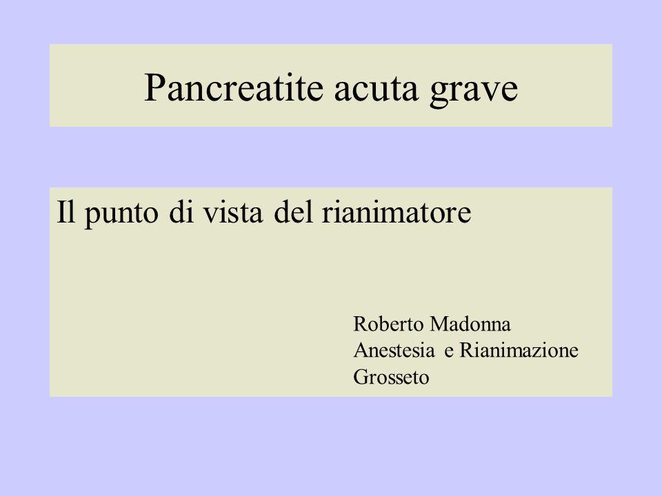 Pancreatite acuta grave Il punto di vista del rianimatore Roberto Madonna Anestesia e Rianimazione Grosseto