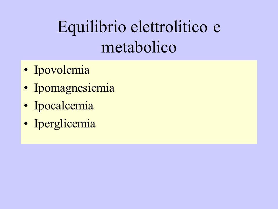 Equilibrio elettrolitico e metabolico Ipovolemia Ipomagnesiemia Ipocalcemia Iperglicemia