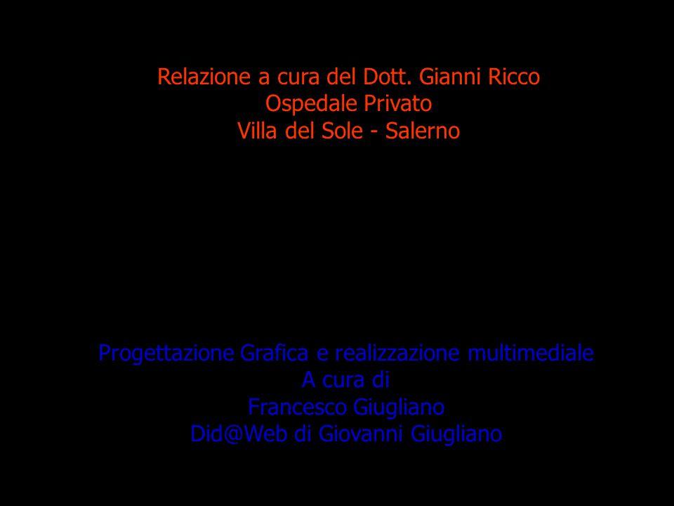 Relazione a cura del Dott. Gianni Ricco Ospedale Privato Villa del Sole - Salerno Progettazione Grafica e realizzazione multimediale A cura di Frances