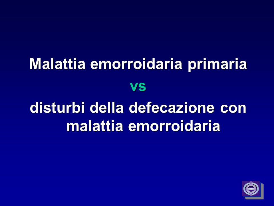 Malattia emorroidaria primaria vs disturbi della defecazione con malattia emorroidaria