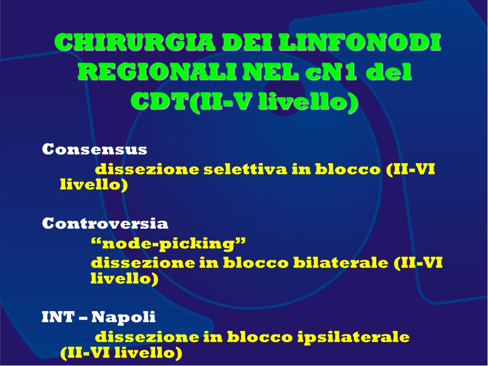 Consensus dissezione selettiva in blocco (II-VI livello) Controversia node-picking dissezione in blocco bilaterale (II-VI livello) INT – Napoli dissez