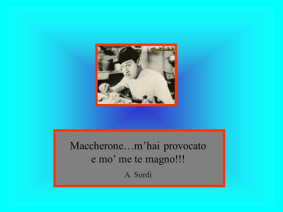 Maccherone…mhai provocato e mo me te magno!!! A. Sordi